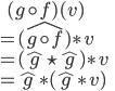 \:\:\:\: (g \circ f)(v) \\ = (\widehat{g \circ f}) \ast v \\ = (\hat{g} \star \hat{g}) \ast v \\ = \hat{g} \ast (\hat{g} \ast v) \\