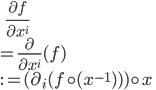 \:\:\:\: \frac{\partial f}{\partial x^i} \\ = \frac{\partial}{\partial x^i}(f) \\ :=  (\partial_i(f \circ (x^{-1}))) \circ x