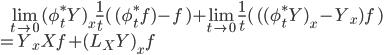 \:\:\:\: \lim_{t\to 0} (\phi_t^* Y)_x  \frac{1}{t}(\, (\phi_t^* f)- f \,) + \lim_{t\to 0} \frac{1}{t}(\, ( (\phi_t^* Y)_x - Y_x) f \,) \\ = Y_x Xf + (L_X Y)_x f