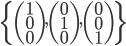 \{   \begin{pmatrix}1\\ 0\\ 0\end{pmatrix},   \begin{pmatrix}0\\ 1\\ 0\end{pmatrix},   \begin{pmatrix}0\\ 0\\ 1\end{pmatrix} \}