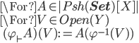 \For A \in |Psh({\bf Set})[X] |\ \For V\in Open(Y)\ \quad (\varphi_{\vdash} A)(V) := A(\varphi^{-1}(V))