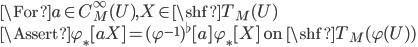\For a\in C^\infty_M(U), X\in \shf{T}_M(U) \\ \Assert \varphi_*[a X] = (\varphi^{-1})^\flat [a] \,\varphi_*[X] \mbox{ on }\shf{T}_M(\varphi(U))