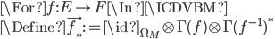 \For f:E \to F \In \ICDVBM \\ \Define \vec{f_*} := \id_{\Omega_M} \otimes \Gamma(f) \otimes \Gamma(f^{-1})^*