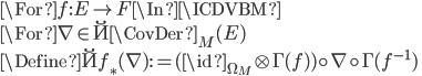 \For f:E \to F \In \ICDVBM \\ \For \nabla \in \u{\CovDer}_M(E)\\ \Define \u{f_*}(\nabla) := (\id_{\Omega_M} \otimes \Gamma(f) )\circ \nabla \circ \Gamma(f^{-1})