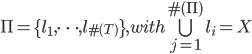 \Pi =  \{l_1, \dots , l_{\#(T)} \} , with \bigcup_{j=1} ^{\#(\Pi )} l_i=X