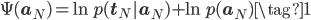 \Psi(\mathbf{a}_{N}) = \ln  p(\mathbf{t}_{N} | \mathbf{a}_{N}) + \ln p(\mathbf{a}_{N}) \tag{1}