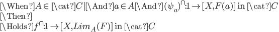 \When A \in  \cat{C}  \And a\in A \And (\psi_a)^\cap :{\bf 1} \to [X, F(a)] \mbox{ in }\cat{C}\\ \Then \\ \Holds f^\cap:{\bf 1} \to [X, Lim_A(F)] \mbox{ in }\cat{C}