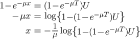 \begin{align}  1-e^{-\mu x} &= (1-e^{-\mu T}) U \\\  -\mu x &= \log\left\{ 1- (1-e^{-\mu T}) U \right\} \\\  x &= -\frac{1}{\mu} \log\left\{ 1- (1-e^{-\mu T}) U \right\} \end{align}