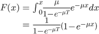 \begin{align}  F(x) &= \int^x_0 \frac{\mu}{1-e^{-\mu T}} e^{-\mu x} dx \\\   &= \frac{1}{1-e^{-\mu T}} \left( 1-e^{-\mu x} \right) \end{align}