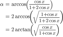 \begin{align} \alpha&=\arccos\left({\cos x\over1+2\cos x}\right)\\           &=2\arccos\left(\sqrt{1+\cos x\over1+2\cos x}\right)\\ &=2\arctan\left(\sqrt{\cos x\over1+\cos x}\right)\\ \end{align}