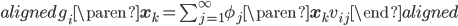 \begin{align} \begin{aligned} g_{i}\paren{\mathbf{x}_{k}} = \sum_{j = 1}^{\infty} \phi_{j}\paren{\mathbf{x}_{k}} v_{ij} \end{aligned} \end{align}