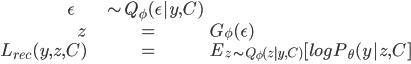 \begin{align} \epsilon &\sim Q _ \phi(\epsilon | y, C) \ z  &= G_\phi(\epsilon) \ L_{rec}(y, z, C) &= E _ {z \sim Q _ \phi(z | y, C)}[ log P _ \theta(y | z, C ] \ \end{align}