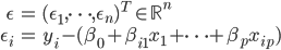 \begin{align} \epsilon&=(\epsilon_1,\dots,\epsilon_n)^T \in \mathbb{R}^n\\ \epsilon_i &= y_i - (\beta_0 + \beta_{i1} x_1 + \cdots + \beta_{p} x_{ip}) \end{align}