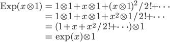 \begin{align} \mathrm{Exp}(x\otimes1)&=1\otimes1+x\otimes1+(x\otimes1)^2/2!+\cdots\\ &=1\otimes1+x\otimes1+x^2\otimes1/2!+\cdots\\&=(1+x+x^2/2!+\cdots)\otimes1\\ &=\exp(x)\otimes1 \end{align}