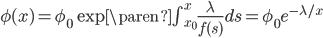 \begin{align} \phi(x) = \phi_{0} \exp\paren{ \int_{x_0}^x \frac{\lambda}{f(s)} ds } = \phi_{0} e^{-\lambda / x} \end{align}