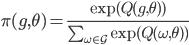 \begin{align} \pi(g, \theta) =  \frac{\exp(Q(g, \theta))}{ \sum_{\omega \in \mathcal{G}} \exp(Q(\omega, \theta))} \end{align}
