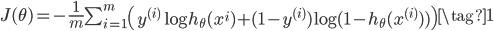 \begin{align} J(\theta) = - \frac{1}{m} \sum _ {i=1} ^ {m} \left(     y ^ {(i)} \log h _ {\theta}(x ^ {i}) + (1-y ^ {(i)}) \log {(1-h _ {\theta}(x ^ {(i)}))} \right) \tag{1} \end{align}