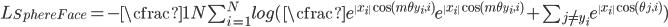 \begin{align} L_{SphereFace}=-\cfrac{1}{N}\sum_{i=1}^N log(\cfrac{e^{\ x_i\ \cos(m\theta_{y_i,i})}}{e^{\ x_i\ \cos(m\theta_{y_i,i})}+\sum_{j\not=y_i} e^{\ x_i\ \cos(\theta_{j,i})}}) \end{align}