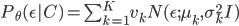 \begin{align} P _ \theta(\epsilon | C) = \sum_{k=1}^{K} v_k N(\epsilon; \mu_k, \sigma_k^2 I) \end{align}
