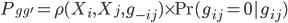 \begin{align} P_{gg'} = \rho(X_{i}, X_{j}, g_{-ij}) \times \Pr(g_{ij} = 0 | g_{ij}) \end{align}