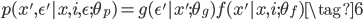 \begin{align} p(x', \epsilon'| x, i, \epsilon; \theta_p) = g(\epsilon' | x'; \theta_g)f(x' | x, i; \theta_f) \tag{6} \end{align}