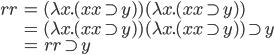 \begin{align} rr &= (\lambda x. (x x \supset y))(\lambda x. (x x \supset y)) \\\  &= (\lambda x. (x x \supset y))(\lambda x. (x x \supset y)) \supset y \\\  &= rr \supset y \end{align}