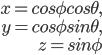 \begin{align} x = cos \phi cos \theta, \\ y = cos \phi sin \theta, \\ z = sin \phi \end{align}