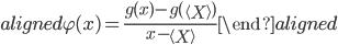 \begin{aligned}   \varphi(x) = \frac{g(x)-g(\left\langle X\right\rangle)}{x-\left\langle X\right\rangle} \end{aligned}