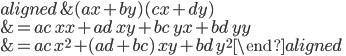 \begin{aligned} &(ax+by)(cx+dy) \\ &=ac\,xx+ad\,xy+bc\,yx+bd\,yy \\ &=ac\,x^2+(ad+bc)\,xy+bd\,y^2 \end{aligned}