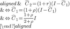 \begin{aligned} &\ \ \ \ \ \ \ \hat{C}_2=(1+r)(I-\hat{C}_1)\\ &\Leftrightarrow\hat{C}_1=(1+\rho)(I-\hat{C}_1 )\\ &\Leftrightarrow\hat{C}_1=\frac{1+\rho}{2+\rho}I\\ \end{aligned}