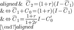 \begin{aligned} &\ \ \ \ \ \hat{C}_2=(1+r)(I-\hat{C}_1 )\\ &\Leftrightarrow \hat{C}_1+C_0=(1+r)(I-\hat{C}_1 )\\ &\Leftrightarrow \hat{C}_1=\frac{1+r}{1+2r}I-C_0^{\prime}\\ \end{aligned}