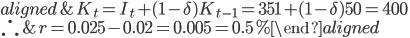 \begin{aligned} &K_t=I_t+(1-\delta)K_{t-1}=351+(1-\delta)50=400\\ \therefore&r=0.025-0.02=0.005=0.5\% \end{aligned}
