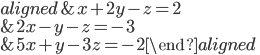 \begin{aligned} &x+2y-z=2 \\ &2x-y-z=-3 \\ &5x+y-3z=-2 \end{aligned}