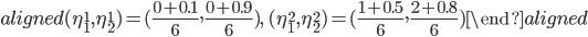 \begin{aligned} (\eta_1^1,\eta_2^1)=\displaystyle{(\frac{0+0.1}{6},\frac{0+0.9}{6})},\ (\eta_1^2,\eta_2^2)=\displaystyle{(\frac{1+0.5}{6},\frac{2+0.8}{6})} \end{aligned}