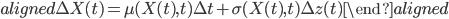 \begin{aligned} \Delta X(t)=\mu(X(t),t) \Delta t+\sigma(X(t),t) \Delta z(t) \end{aligned}