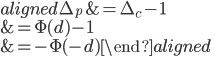 \begin{aligned} \Delta_{p}&=\Delta_{c}-1\\ &=\Phi(d)-1\\ &=-\Phi(-d) \end{aligned}