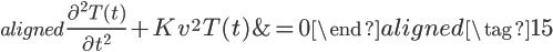 \begin{aligned} \Large{\frac{\partial^2T(t)}{\partial t^2}+Kv^2T(t)}& = \Large{0} \end{aligned}\tag{15}