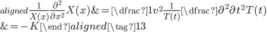 \begin{aligned} \Large{\frac{1}{X(x)}\frac{\partial^2}{\partial x^2}X(x)}& =\Large{\dfrac{1}{v^2}\frac{1}{T(t)}\dfrac{\partial^2}{\partial t^2}T(t)} \\ & = \Large{-K} \end{aligned}\tag{13}