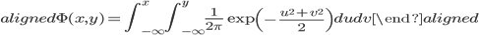 \begin{aligned} \Phi(x,y)=\int_{-\infty}^{x}\int_{-\infty}^{y}\displaystyle{\frac{1}{2\pi}}\exp\left(\displaystyle{-\frac{u^2+v^2}{2}}\right)du dv \end{aligned}