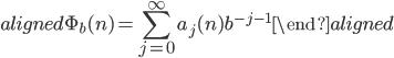 \begin{aligned} \Phi_{b}(n)=\displaystyle{\sum_{j=0}^{\infty}a_j(n)b^{-j-1}} \end{aligned}