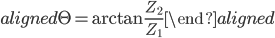 \begin{aligned} \Theta=\arctan{\frac{Z_2}{Z_1}} \end{aligned}