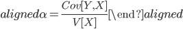 \begin{aligned} \alpha=\displaystyle{\frac{Cov[Y,X]}{V[X]}} \end{aligned}