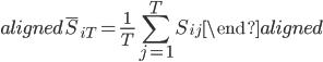 \begin{aligned} \bar{S}_{iT}=\displaystyle{\frac{1}{T}\sum_{j=1}^{T}S_{ij}} \end{aligned}