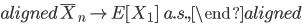 \begin{aligned} \bar{X}_{n}\rightarrow E[X_{1}]\ \ a.s., \end{aligned}