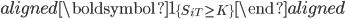 \begin{aligned} \boldsymbol{1}_{\{S_{iT}\geq K\}} \end{aligned}