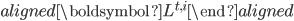 \begin{aligned} \boldsymbol{L}^{t,i} \end{aligned}