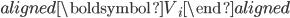 \begin{aligned} \boldsymbol{V} _ {i} \end{aligned}