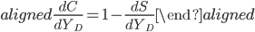 \begin{aligned} \displaystyle{\frac{dC}{dY_D}}=1-\displaystyle{\frac{dS}{dY_D}} \end{aligned}
