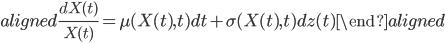 \begin{aligned} \displaystyle{\frac{dX(t)}{X(t)}}=\mu(X(t),t)dt+\sigma(X(t),t)dz(t) \end{aligned}