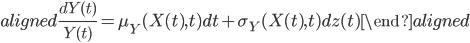 \begin{aligned} \displaystyle{\frac{dY(t)}{Y(t)}}=\mu_{Y}(X(t),t)dt+\sigma_{Y}(X(t),t)dz(t) \end{aligned}